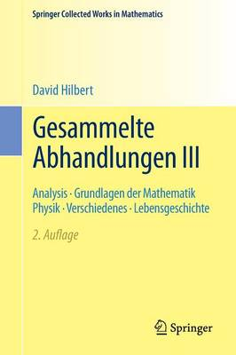 Gesammelte Abhandlungen III: Analysis - Grundlagen Der Mathematik Physik - Verschiedenes - Lebensgeschichte - Springer Collected Works in Mathematics (Paperback)
