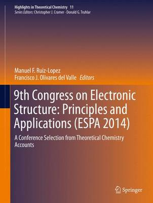9th Congress on Electronic Structure: Principles and Applications (ESPA 2014): A Conference Selection from Theoretical Chemistry Accounts - Highlights in Theoretical Chemistry 11 (Hardback)