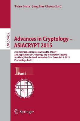 Advances in Cryptology -- ASIACRYPT 2015: 21st International Conference on the Theory and Application of Cryptology and Information Security,Auckland, New Zealand, November 29 -- December 3, 2015, Proceedings, Part I - Security and Cryptology 9452 (Paperback)