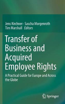 Transfer of Business and Acquired Employee Rights: A Practical Guide for Europe and Across the Globe (Hardback)