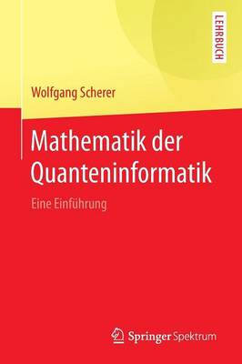 Mathematik Der Quanteninformatik: Eine Einf hrung (Paperback)