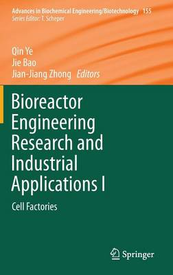 Bioreactor Engineering Research and Industrial Applications I: Cell Factories - Advances in Biochemical Engineering/Biotechnology 155 (Hardback)