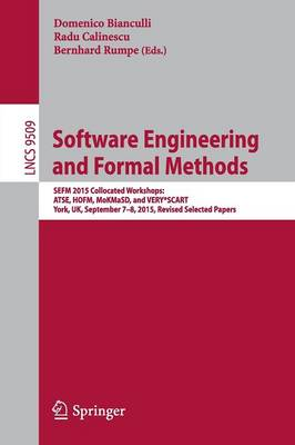 Software Engineering and Formal Methods: SEFM 2015 Collocated Workshops: ATSE, HOFM, MoKMaSD, and VERY*SCART, York, UK, September 7-8, 2015. Revised Selected Papers - Lecture Notes in Computer Science 9509 (Paperback)