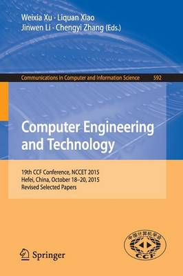 Computer Engineering and Technology: 19th CCF Conference, NCCET 2015, Hefei, China, October 18-20, 2015, Revised Selected Papers - Communications in Computer and Information Science 592 (Paperback)