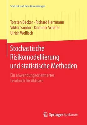 Stochastische Risikomodellierung Und Statistische Methoden: Ein Anwendungsorientiertes Lehrbuch F r Aktuare - Statistik Und Ihre Anwendungen (Paperback)