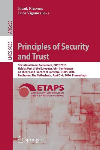 Principles of Security and Trust: 5th International Conference, POST 2016, Held as Part of the European Joint Conferences on Theory and Practice of Software, ETAPS 2016, Eindhoven, The Netherlands, April 2-8, 2016, Proceedings - Lecture Notes in Computer Science 9635 (Paperback)
