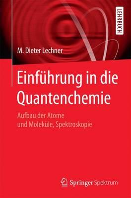 Einf hrung in Die Quantenchemie: Aufbau Der Atome Und Molek le, Spektroskopie (Paperback)