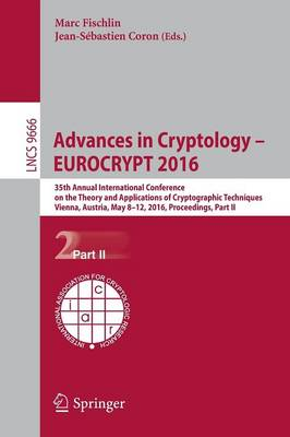 Advances in Cryptology - EUROCRYPT 2016: 35th Annual International Conference on the Theory and Applications of Cryptographic Techniques, Vienna, Austria, May 8-12, 2016, Proceedings, Part II - Security and Cryptology 9666 (Paperback)