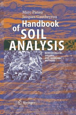 Handbook of Soil Analysis: Mineralogical, Organic and Inorganic Methods (Paperback)