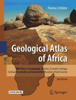Geological Atlas of Africa: With Notes on Stratigraphy, Tectonics, Economic Geology, Geohazards, Geosites and Geoscientific Education of Each Country (Paperback)