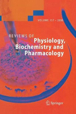 Reviews of Physiology, Biochemistry and Pharmacology 157 - Reviews of Physiology, Biochemistry and Pharmacology 157 (Paperback)