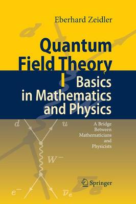 Quantum Field Theory I: Basics in Mathematics and Physics: A Bridge between Mathematicians and Physicists (Paperback)