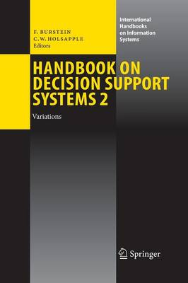 Handbook on Decision Support Systems 2: Variations - International Handbooks on Information Systems (Paperback)