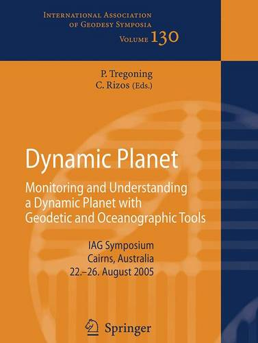 Dynamic Planet: Monitoring and Understanding a Dynamic Planet with Geodetic and Oceanographic Tools - International Association of Geodesy Symposia 130 (Paperback)