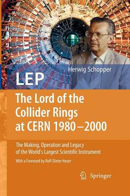 LEP - The Lord of the Collider Rings at CERN 1980-2000: The Making, Operation and Legacy of the World's Largest Scientific Instrument (Paperback)
