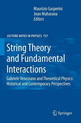 String Theory and Fundamental Interactions: Gabriele Veneziano and Theoretical Physics: Historical and Contemporary Perspectives - Lecture Notes in Physics 737 (Paperback)
