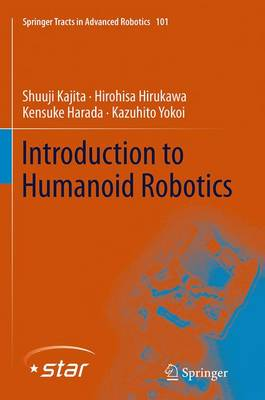 Introduction to Humanoid Robotics - Springer Tracts in Advanced Robotics 101 (Paperback)