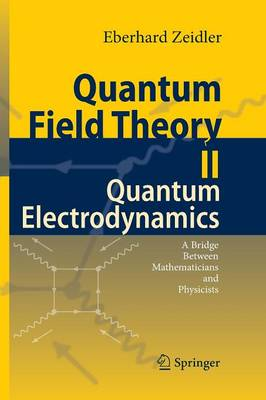 Quantum Field Theory II: Quantum Electrodynamics: A Bridge between Mathematicians and Physicists (Paperback)