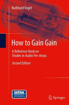 How to Gain Gain: A Reference Book on Triodes in Audio Pre-Amps (Paperback)