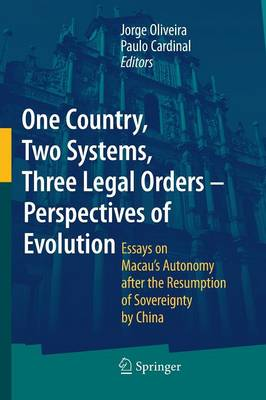 One Country, Two Systems, Three Legal Orders - Perspectives of Evolution: Essays on Macau's Autonomy after the Resumption of Sovereignty by China (Paperback)