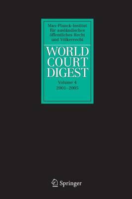 World Court Digest 2001 - 2005 - World Court Digest 4 (Paperback)