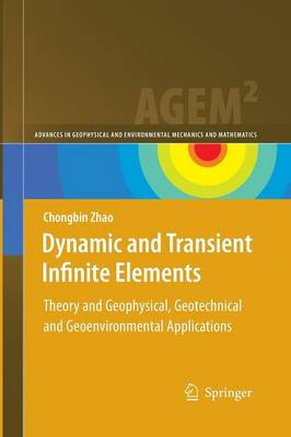 Dynamic and Transient Infinite Elements: Theory and Geophysical, Geotechnical and Geoenvironmental  Applications - Advances in Geophysical and Environmental Mechanics and Mathematics (Paperback)