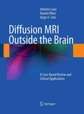 Diffusion MRI Outside the Brain: A Case-Based Review and Clinical Applications (Paperback)
