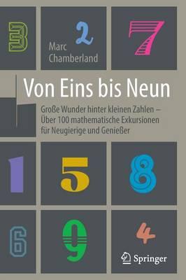 Von Eins Bis Neun - Gro e Wunder Hinter Kleinen Zahlen:  ber 100 Mathematische Exkursionen F r Neugierige Und Genie er (Paperback)