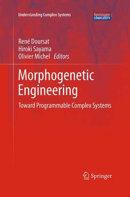 Morphogenetic Engineering: Toward Programmable Complex Systems - Understanding Complex Systems (Paperback)