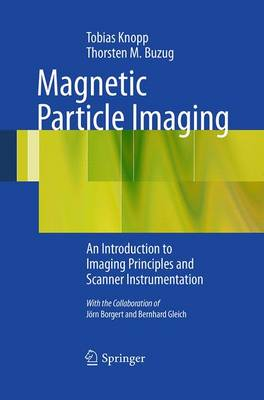 Magnetic Particle Imaging: An Introduction to Imaging Principles and Scanner Instrumentation (Paperback)
