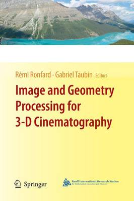 Image and Geometry Processing for 3-D Cinematography - Geometry and Computing 5 (Paperback)