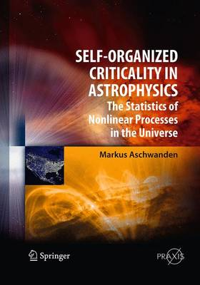 Self-Organized Criticality in Astrophysics: The Statistics of Nonlinear Processes in the Universe - Springer Praxis Books (Paperback)