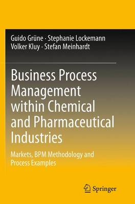 Business Process Management within Chemical and Pharmaceutical Industries: Markets, BPM Methodology and Process Examples (Paperback)