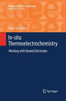 In-situ Thermoelectrochemistry: Working with Heated Electrodes - Monographs in Electrochemistry (Paperback)