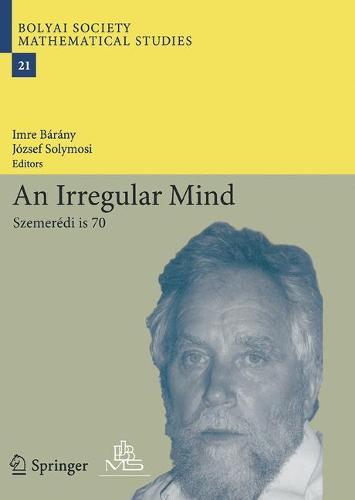 An Irregular Mind: Szemeredi is 70 - Bolyai Society Mathematical Studies 21 (Paperback)