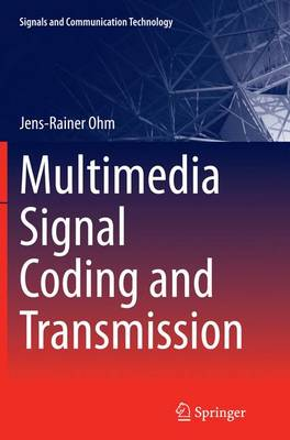Multimedia Signal Coding and Transmission - Signals and Communication Technology (Paperback)
