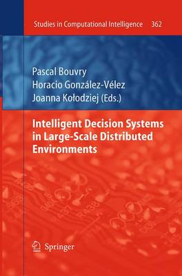 Intelligent Decision Systems in Large-Scale Distributed Environments - Studies in Computational Intelligence 362 (Paperback)
