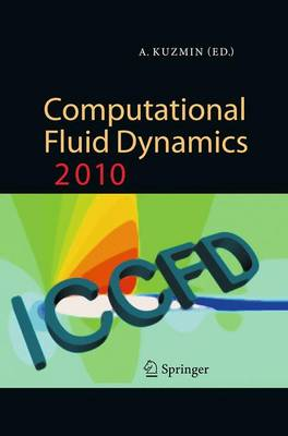 Computational Fluid Dynamics 2010: Proceedings of the Sixth International Conference on Computational Fluid Dynamics, ICCFD6, St Petersburg, Russia, on July 12-16, 2010 (Paperback)