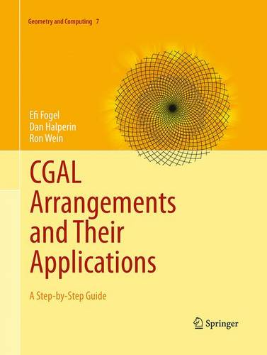 CGAL Arrangements and Their Applications: A Step-by-Step Guide - Geometry and Computing 7 (Paperback)