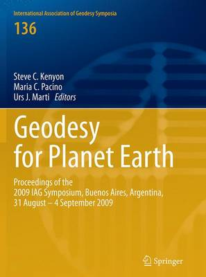Geodesy for Planet Earth: Proceedings of the 2009 IAG Symposium, Buenos Aires, Argentina, 31 August 31 - 4 September 2009 - International Association of Geodesy Symposia 136 (Paperback)