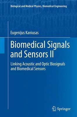 Biomedical Signals and Sensors II: Linking Acoustic and Optic Biosignals and Biomedical Sensors - Biological and Medical Physics, Biomedical Engineering (Paperback)