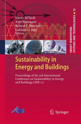 Sustainability in Energy and Buildings: Proceedings of the 3rd International Conference on Sustainability in Energy and Buildings (SEB'11) - Smart Innovation, Systems and Technologies 12 (Paperback)