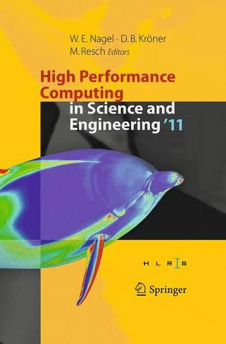 High Performance Computing in Science and Engineering '11: Transactions of the High Performance Computing Center, Stuttgart (HLRS) 2011 (Paperback)