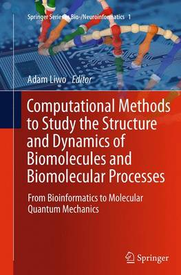 Computational Methods to Study the Structure and Dynamics of Biomolecules and Biomolecular Processes: From Bioinformatics to Molecular Quantum Mechanics - Springer Series in Bio-/Neuroinformatics 1 (Paperback)