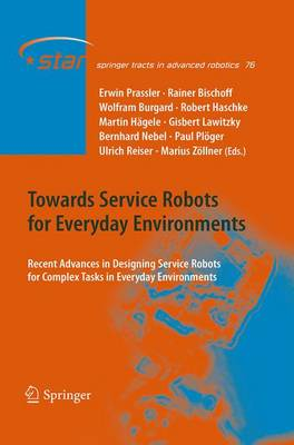 Towards Service Robots for Everyday Environments: Recent Advances in Designing Service Robots for Complex Tasks in Everyday Environments - Springer Tracts in Advanced Robotics 76 (Paperback)
