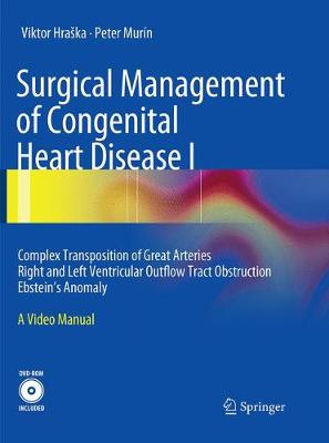 Surgical Management of Congenital Heart Disease I: Complex Transposition of Great Arteries Right and Left Ventricular Outflow Tract Obstruction Ebstein's Anomaly A Video Manual (Paperback)
