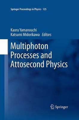 Multiphoton Processes and Attosecond Physics: Proceedings of the 12th International Conference on Multiphoton Processes (ICOMP12) and the 3rd International Conference on Attosecond Physics (ATTO3) - Springer Proceedings in Physics 125 (Paperback)