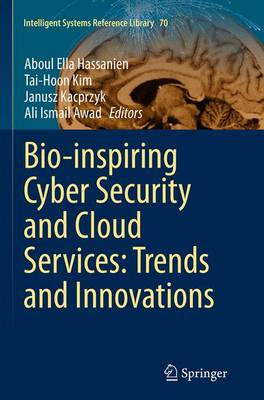 Bio-inspiring Cyber Security and Cloud Services: Trends and Innovations - Intelligent Systems Reference Library 70 (Paperback)