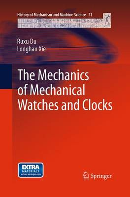 The Mechanics of Mechanical Watches and Clocks - History of Mechanism and Machine Science 21 (Paperback)