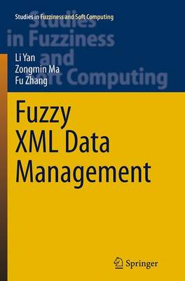 Fuzzy XML Data Management - Studies in Fuzziness and Soft Computing 311 (Paperback)